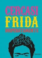 Cercasi Frida disperatamente. Ediz. illustrata - Castello-Cortes Ian