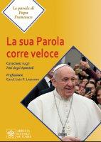 La sua parola corre veloce - Francesco (Jorge Mario Bergoglio)