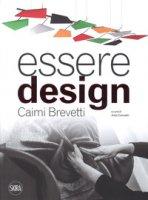Essere design. Caimi Brevetti. Ediz. a colori - Colonetti Aldo