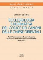 Ecclesiologia e normativa del Codice dei canoni delle Chiese orientali - Dimitrios Salachas
