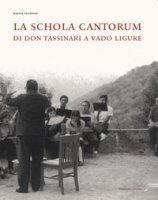 La Schola Cantorum di don Tassinari a Vado Ligure. Un'esperienza irripetibile di vita giovanile fra sessantotto e tradizione - Tassinari Magda