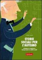 Storie sociali per l'autismo. Sviluppare le competenze interpersonali e le abilità sociali - Smith Caroline