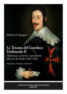 Copertina di 'La Toscana del Granduca Ferdinando II. Diplomazia, cerimonie e quotidianità alla corte dei Medici (1661-1664)'