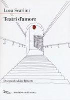 Teatri d'amore - Scarlini Luca