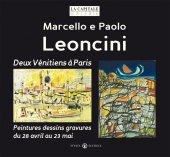 Marcello e Paolo Leoncini. Deux Vénitiens à Paris. Peintures dessins gravures du 28 avril au 23 mai.