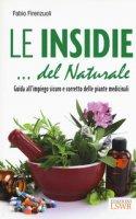 Le insidie... del naturale. Guida all'impiego sicuro e corretto delle piante medicinali - Firenzuoli Fabio