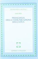 Pedagogia della comunicazione educativa. - Luigi Pati