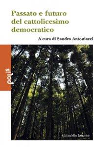 Copertina di 'Passato e futuro del cattolicesimo democratico'