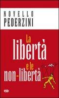 La libertà e le non-libertà - Novello Pederzini