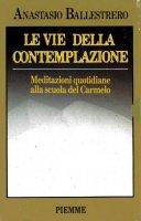 Le vie della contemplazione - Anastasio A. Ballestrero