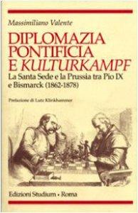 Copertina di 'Diplomazia pontificia e Kulturkampf. La Santa Sede e la Prussia tra Pio IX e Bismarck (1862-1878)'
