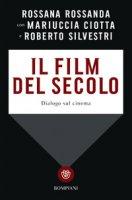 Il film del secolo. Dialogo sul cinema - Rossanda Rossana, Ciotta Mariuccia, Silvestri Roberto