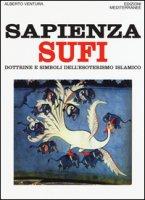 Sapienza sufi. Dottrine e simboli dell'esoterismo islamico - Ventura Alberto