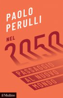 Nel 2050. Passaggio al nuovo mondo - Paolo Perulli
