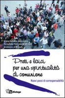 Preti e laici per una spiritualit� di comunione. Nuovi passi di corresponsabilit� - Azione Cattolica Ambrosiana, Formazione Permanente del clero Arcidiocesi di Milano