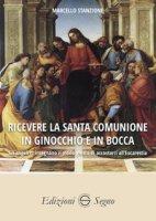 Ricevere la Santa Comunione in ginocchio e in bocca - Stanzione Marcello