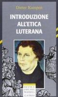 Introduzione all'etica luterana - Kampen Dieter