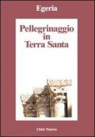 Pellegrinaggio in Terra Santa - Egeria