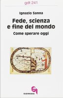 Fede, scienza e fine del mondo. Come sperare oggi (gdt 241) - Sanna Ignazio
