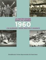 La Haute-Savoie dans les années 1960 « Dix glorieuses » entre tradition et modernité