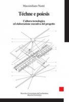 Téchne e Poíesis. Cultura tecnologica ed elaborazione esecutiva del progetto - Nastri Massimiliano