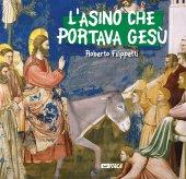 L' asino che portava Gesù - Roberto Filippetti