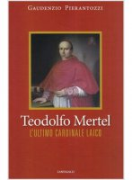 Teodolfo Mertel - Gaudenzio Pierantozzi