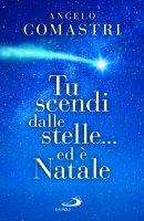 Tu scendi dalle stelle... ed è Natale - Angelo Comastri