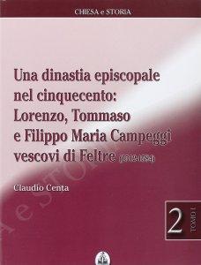 Copertina di 'Una dinastia episcopale nel Cinquecento: Lorenzo, Tommaso e Filippo Maria Campeggi vescovi di Feltre (1512-1584)'