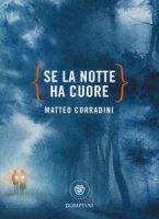 Se la notte ha cuore - Matteo Corradini