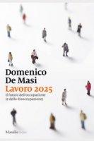 Lavoro 2025. Il futuro dell'occupazione (e della disoccupazione) - De Masi Domenico