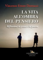 La vita all'ombra del pensiero - Dorrucci Vincenzo Ettore