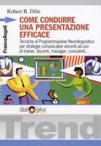 Copertina di 'Come condurre una presentazione efficace. Tecniche di programmazione neurolinguistica per strategie comunicative vincenti'