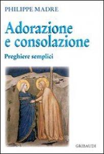 Copertina di 'Adorazione e consolazione'