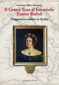 Copertina di 'Il Grand Tour al femminile. Emma Mahul. Viaggiatrice oubliée in Sicilia'
