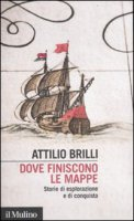 Dove finiscono le mappe - Brilli Attilio