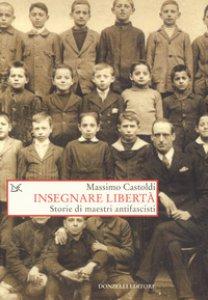 Copertina di 'Insegnare libertà. Storie di maestri antifascisti'