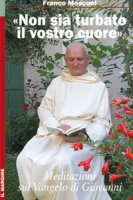"""""""Non sia turbato il vostro cuore"""". Meditazioni sul Vangelo di Giovanni - Franco Mosconi"""