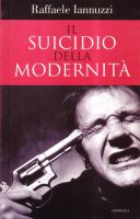 Il suicidio della modernità - Iannuzzi Raffaele