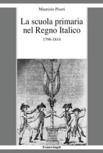 Copertina di 'La scuola primaria nel Regno Italico. 1796-1814'