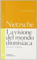La visione del mondo dionisiaca - Nietzsche Friedrich