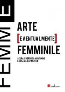 Copertina di 'Femm[E]. Arte [eventualmente] femminile'
