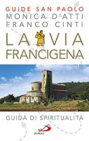 La via francigena - Monica DAtti, Franco Cinti