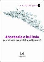 Anoressia e bulimia. Perchè sono due malattie dell'amore? - Guercioni Paola, Nicastri Chiara