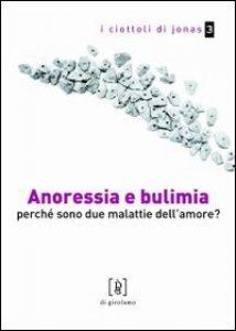Copertina di 'Anoressia e bulimia. Perchè sono due malattie dell'amore?'