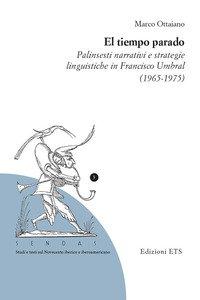 Copertina di 'El tiempo parado. Palinsesti narrativi e strategie linguistiche in Franciso Umbral (1965-1975)'