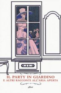 Copertina di 'Il party in giardino e altri racconti all'aria aperta'