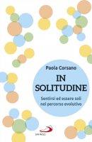 In solitudine. Sentirsi ed essere soli nel percorso evolutivo - Paola Corsano