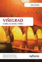 Visegrad. L'odio, la morte, l'oblio - Leone Luca
