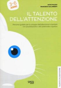 Copertina di 'Il talento dell'attenzione. Percorso guidato per lo sviluppo della logica in bambini con plusdotazione o alto potenziale cognitivo'